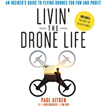 Livin' the Drone Life: An Insider's Guide to Flying Drones for Fun and Profit