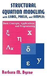 Structural Equation Modeling With Lisrel, Prelis, and Simplis: Basic Concepts, Applications, and Programming (Multivariate Applications Series) by Barbara M. Byrne (1998-03-01)