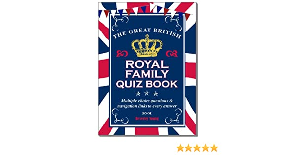 The Great British Royal Family Quiz Book
