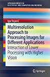 This book presents theoretical and practical aspects of the interaction between low and high level image processing. Multiresolutionanalysis owes its popularity mostly to wavelets and is widely used in a variety of applications. Low level image proc...