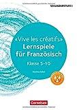 Lernen im Spiel Sekundarstufe I: Vive les créatifs: Lernspiele für Französisch Klasse 5-10. Kopiervorlagen