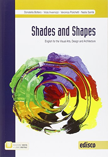 Shades and shapes. English for visual arts, design and architecture. Per le Scuole superiori. Con e-book. Con espansione online