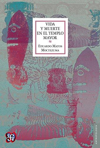 Vida y muerte en el templo mayor (Antropologia)