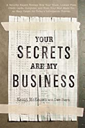 Your Secrets Are My Business: A Security Expert Reveals How Your Trash, Telephone, License Plate, Credit Cards, Computer, and Even Your Mail Make You ... (Lastname, Firstname): McKeown, Kevin by Kevin McKeown (2001-10-28)