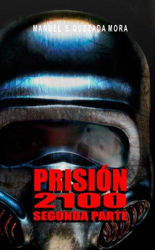 PRISION 2100 - Segunda Parte por Manuel Quezada Mora