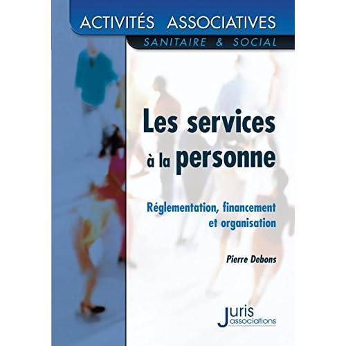 Les services à la personne. Règlementation Financement Organisation - 1ère éd.