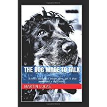 The Dog Made to Talk: they brought a dream alive,  but they also awakened a nightmare