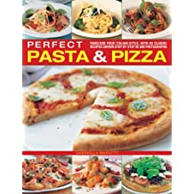 Perfect Pasta and Pizza: Fabulous Food Italian-style, with 60 Classic Recipes Shown Step by Step