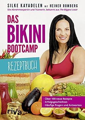 Das Bikini-Bootcamp - Rezeptbuch: Über 100 neue Rezepte - Erfolgsgeschichten - häufige Fragen und Antworten