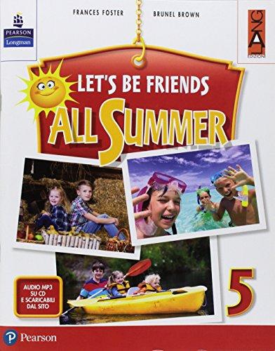 Let's be friends all summer. Per la Scuola elementare. Con ebook. Con espansione online. Con CD-ROM: 5