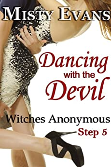 Dancing With The Devil, Witches Anonymous Step 5 by [Evans, Misty]