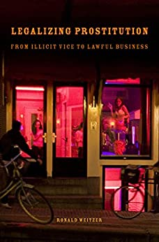 Legalizing Prostitution: From Illicit Vice to Lawful Business by [Weitzer, Ronald]