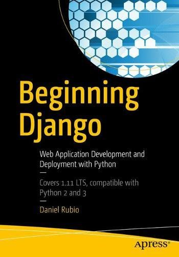 Beginning Django: Web Application Development and Deployment with Python