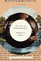 My Life in Middlemarch by Rebecca Mead (2014-08-01)