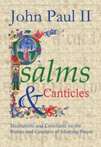 Psalms Canticles Meditations And Catechesis On The Psalms And Canticles Of Morning Prayer
