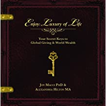 Enjoy: Luxury of Life: Your Secret Keys to Global Giving & World Wealth
