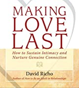 Making Love Last: How to Sustain Intimacy and Nurture Genuine Connection by David Richo (2008-10-14)