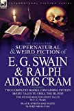 The Collected Supernatural and Weird Fiction of E. G. Swain & Ralph Adams Cram: The S...