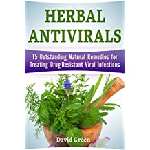 Herbal Antivirals: 15 Outstanding Natural Remedies for Treating Drug-Resistant Viral Infections (English Edition)