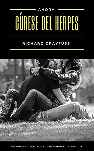 Cúrese del Herpes: Disfrute su Sexualidad sin Temor a un Rebrote par Richard Drayfuss