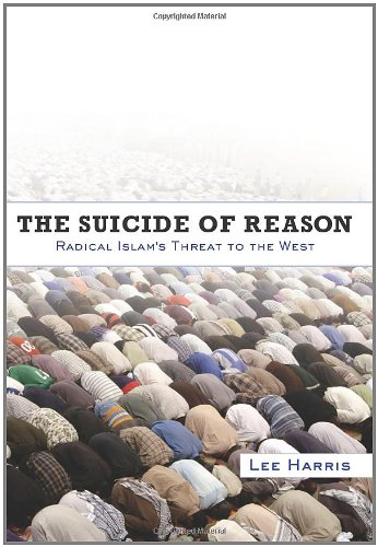 The Suicide of Reason: Radical Islam's Threat To The West: The Return of Fanaticism and the Death of the Liberal West
