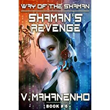 Shaman's Revenge (The Way of the Shaman: Book #6) LitRPG Series (English Edition)