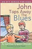 John Taps Away The Blues: 1 (An EFT Series For Kids) by Ferguson/Maceda, Ms Gail Mae (2013) Paperback