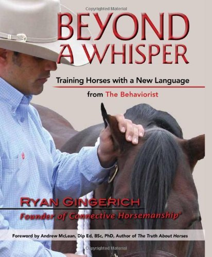 Beyond a Whisper: Training Horses with a New Language from the Behaviorist by Ryan Gingerich (1-Mar-2010) Hardcover