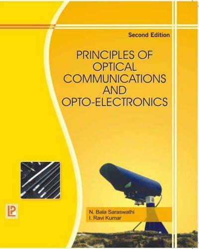 Principles of Optical Communication and Opto Electronics