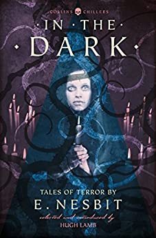 In the Dark: Tales of Terror by E. Nesbit (Collins Chillers) by [Nesbit, E.]