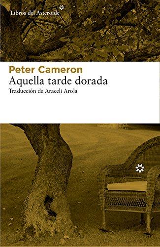 Aquella tarde dorada (Libros del Asteroide nº 150) por Peter Cameron