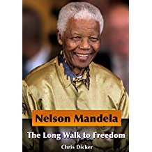 Nelson Mandela Biography - The Long Walk to Freedom (English Edition)