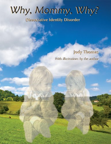 Excerpts from: Why, Mommy, Why: Dissociative Identity Disorder Recovery
