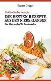 Holländische Rezepte - Die besten Rezepte aus den Niederlanden: Von Matjesauflauf bis Krentenbollen