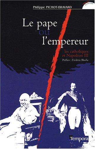 Le pape ou l'empereur : Les catholiques et Napoléon III (1848-1870)