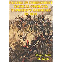 Failure In Independent Tactical Command: Napoleon's Marshals In 1813 (English Edition)
