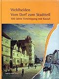 Wehlheiden. Vom Dorf zum Stadtteil. 100 Jahre Vereinigung mit Kassel - Alexander - Link, Alexander - Schröder, Peer Engelhardt