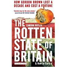 By Eamonn Butler The Rotten State of Britain: How Gordon Lost a Decade and Cost a Fortune [Paperback]