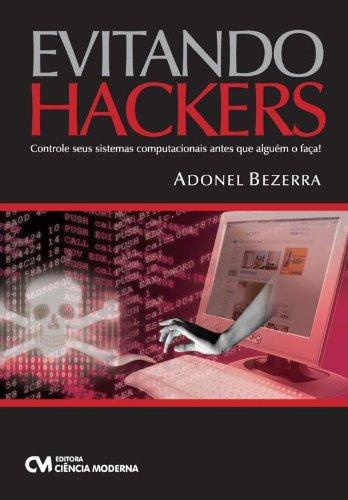 Evitando Hackers - Controle Seus Sistemas Computacionais Antes Que Alg (Em Portuguese do Brasil)