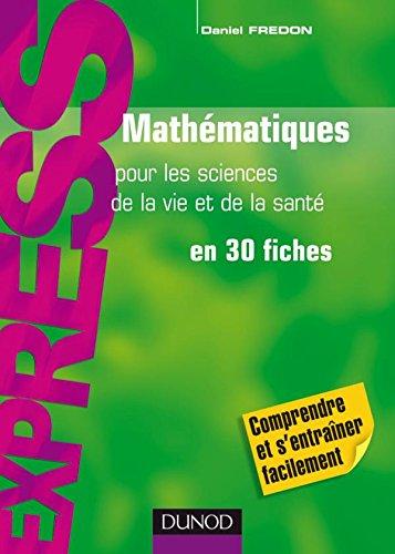 Mathématiques pour les sciences de la vie et de la santé - en 30 fiches