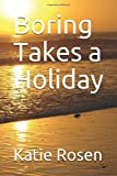 Boring Takes a Holiday