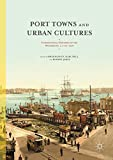 Port Towns and Urban Cultures: International Histories of the Waterfront, c.1700-2000