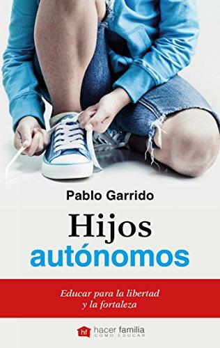 Hijos autónomos (Hacer Familia) por Pablo Garrido Gil