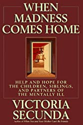 When Madness Comes Home: Help and Hope for Families of the Mentally Ill by Victoria Secunda (1997-05-08)