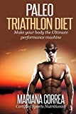 Paleo TRIATHLON Diet: Make your Body the Ultimate Performance Machine