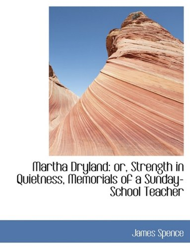 Martha Dryland: or, Strength in Quietness, Memorials of a Sunday-School Teacher: Or, Strength in Quietness, Memorials of a Sunday-School Teacher (Large Print Edition)