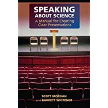 Speaking about Science: A Manual for Creating Clear Presentations