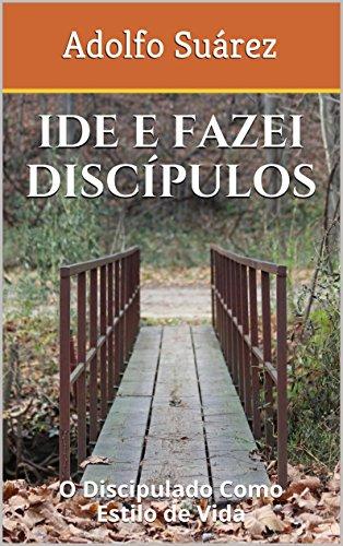 Ide e Fazei Discípulos: O Discipulado Como Estilo de Vida (Portuguese Edition)