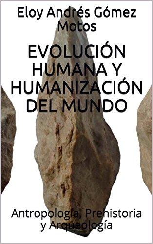 evolucion-humana-y-humanizacion-del-mundo-antropologia-prehistoria-y-arqueologia-english-edition