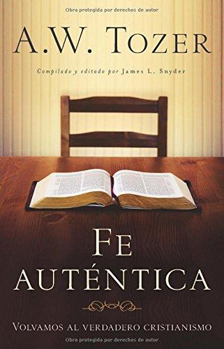 Fe Auténtica: Volvamos Al Verdadero Cristianismo